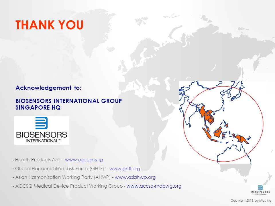 THANK YOU Acknowledgement to: BIOSENSORS INTERNATIONAL GROUP SINGAPORE HQ