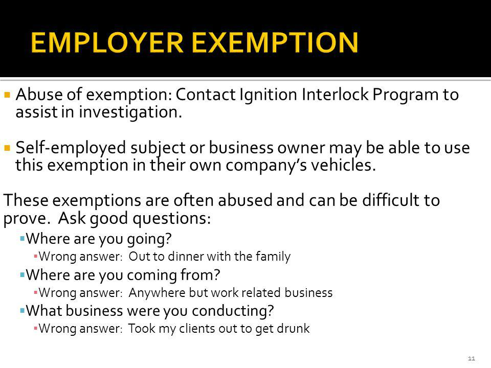 EMPLOYER EXEMPTION Abuse of exemption: Contact Ignition Interlock Program to assist in investigation.