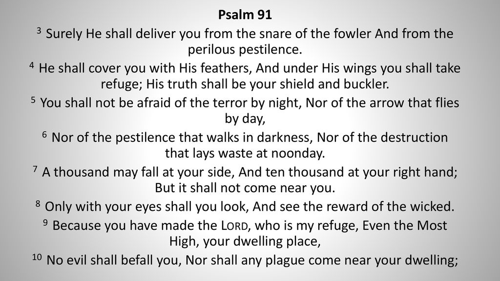 Psalm 91 (NKJV) 1 He who dwells in the secret place of the Most High