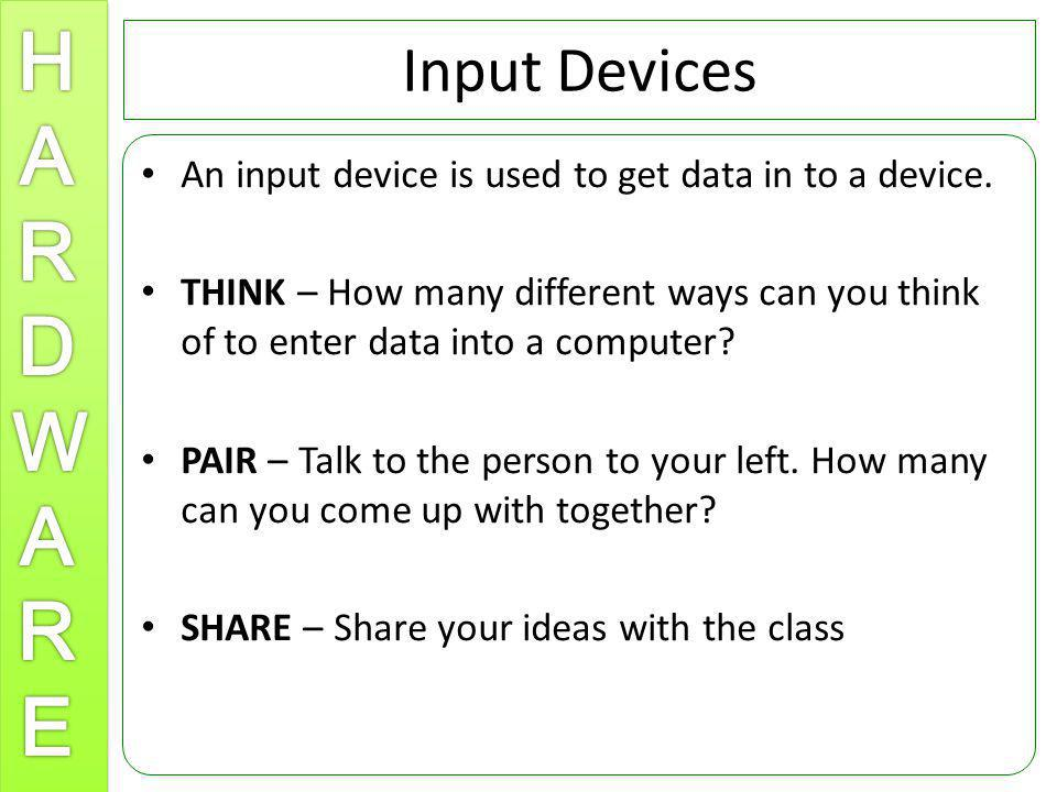 Input Devices An input device is used to get data in to a device.
