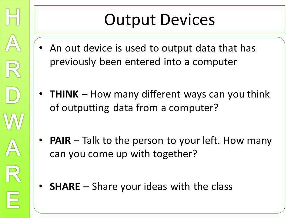 Output Devices An out device is used to output data that has previously been entered into a computer.