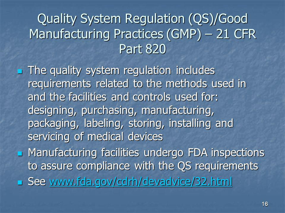Quality System Regulation (QS)/Good Manufacturing Practices (GMP) – 21 CFR Part 820