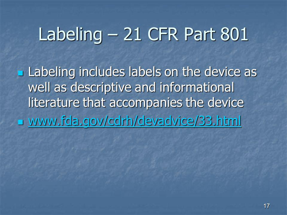 Labeling – 21 CFR Part 801 Labeling includes labels on the device as well as descriptive and informational literature that accompanies the device.