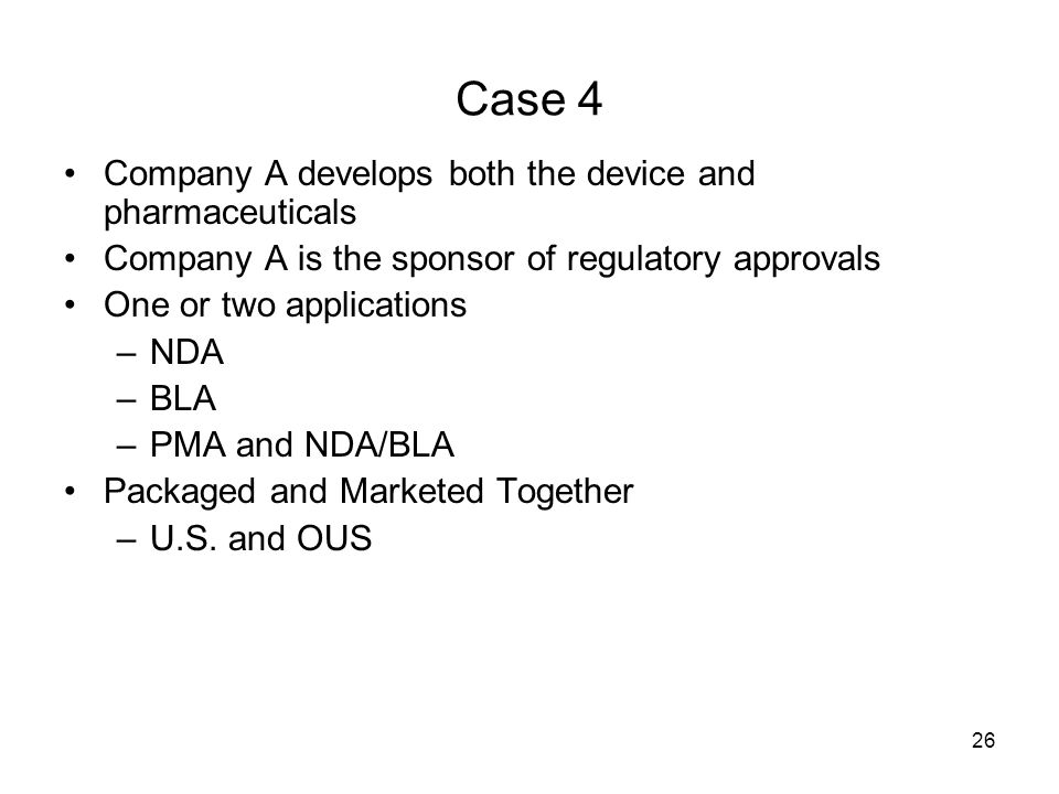 Case 4 Company A develops both the device and pharmaceuticals