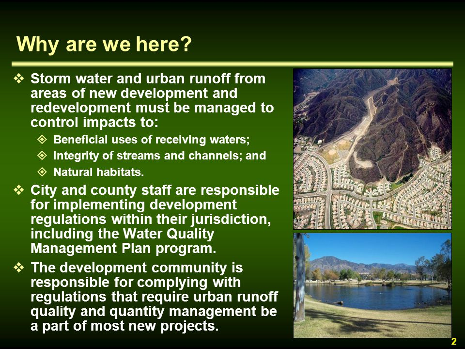 Why are we here Storm water and urban runoff from areas of new development and redevelopment must be managed to control impacts to: