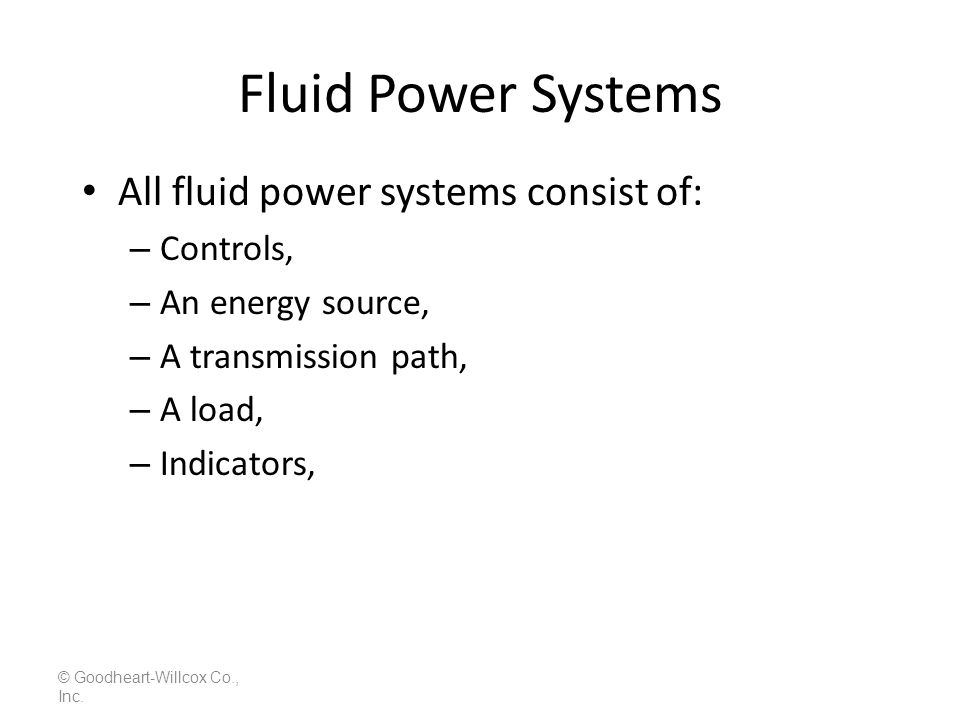 Fluid Power Systems All fluid power systems consist of: Controls,