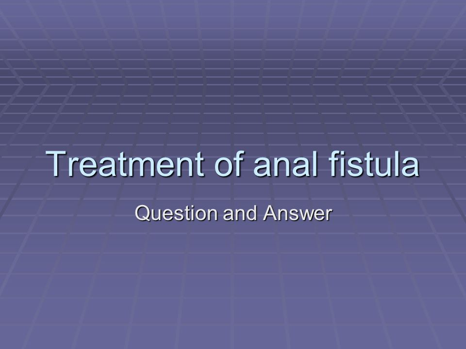 Treatment of anal fistula