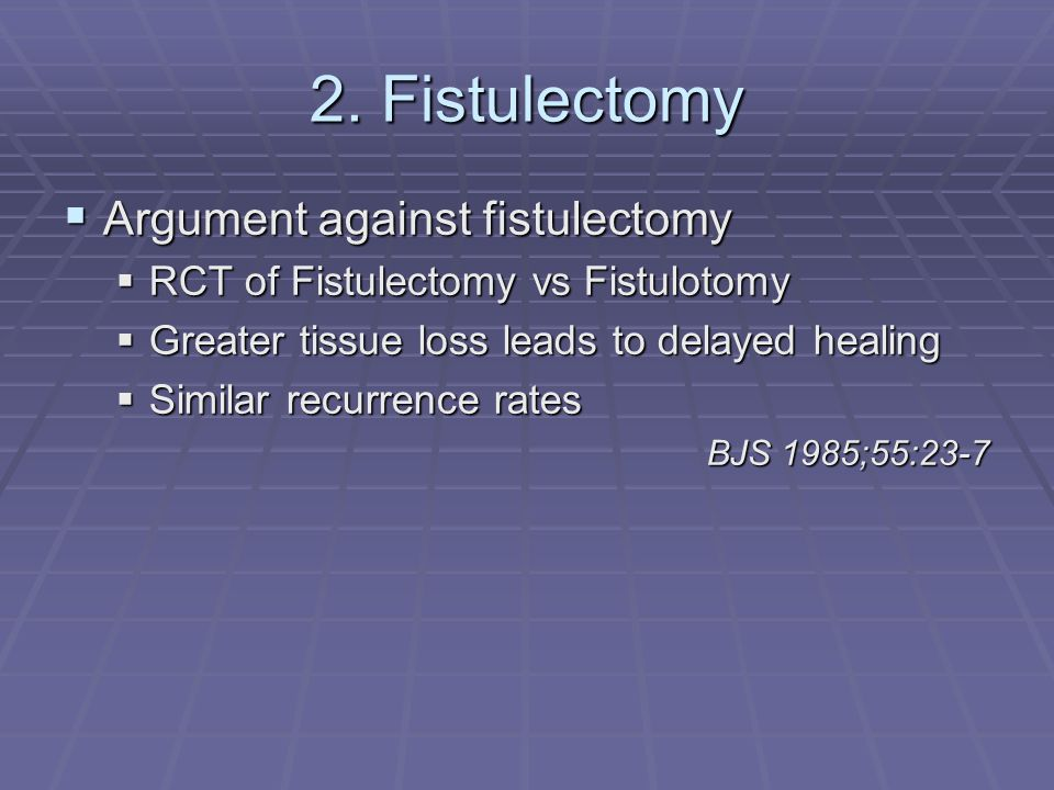 2. Fistulectomy Argument against fistulectomy