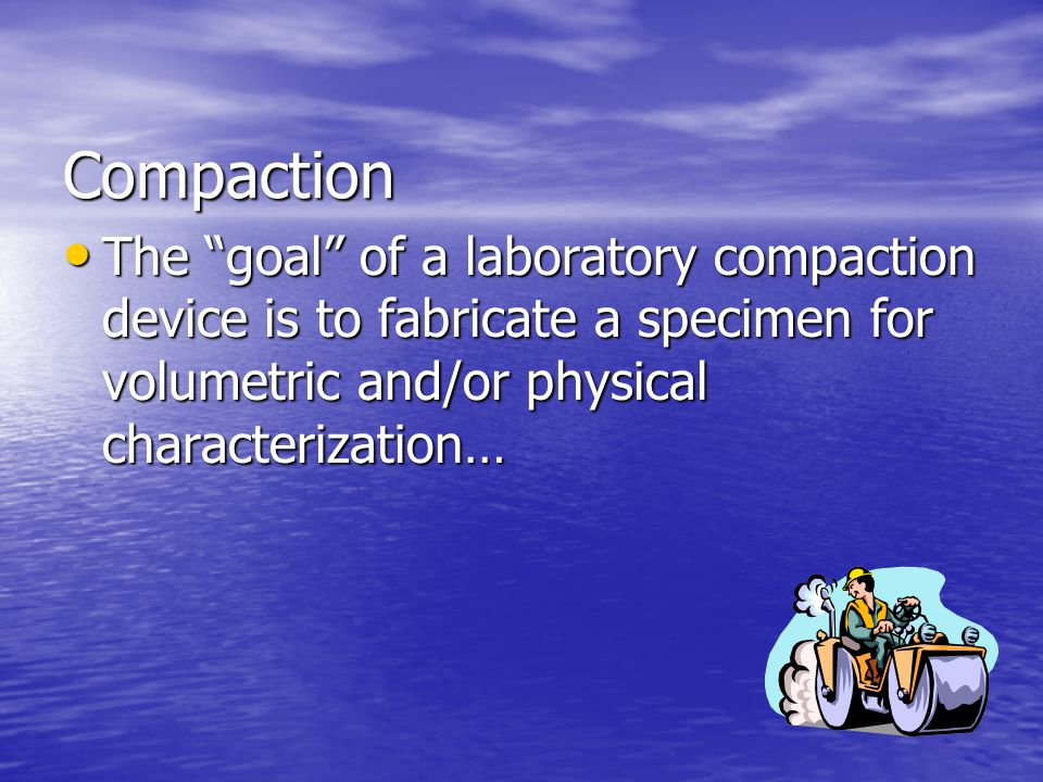 Compaction The goal of a laboratory compaction device is to fabricate a specimen for volumetric and/or physical characterization…