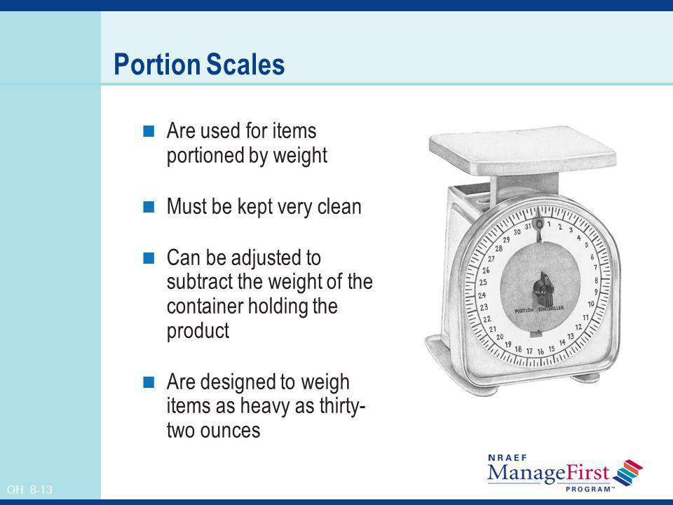 Portion Scales Are used for items portioned by weight