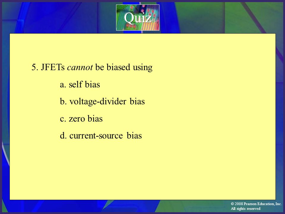 Quiz 5. JFETs cannot be biased using a. self bias