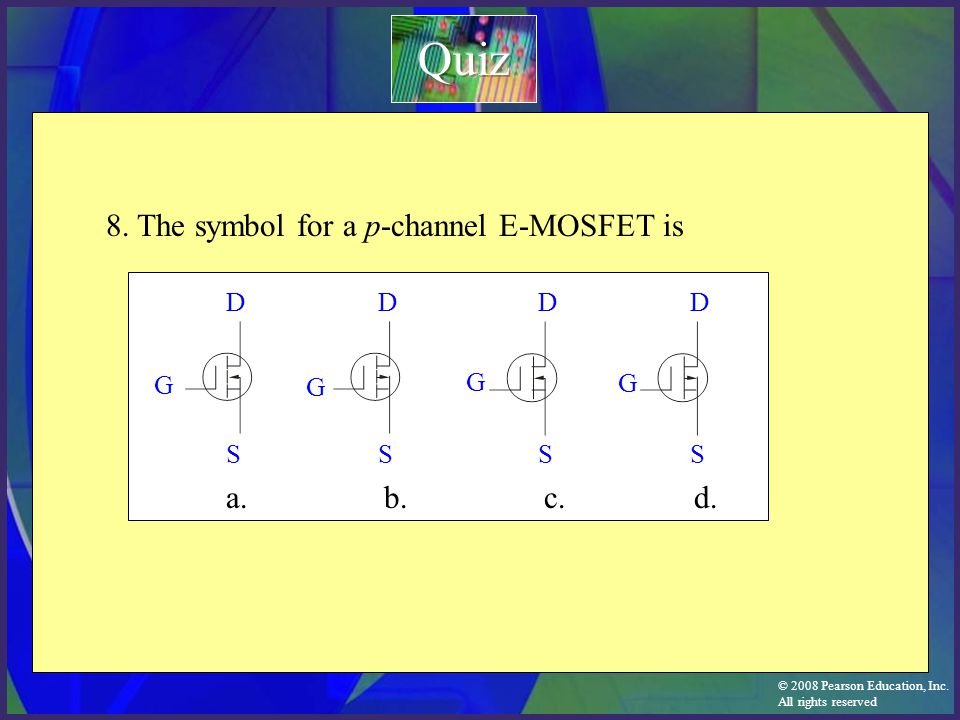 Quiz 8. The symbol for a p-channel E-MOSFET is a. b. c. d. D D D D G G