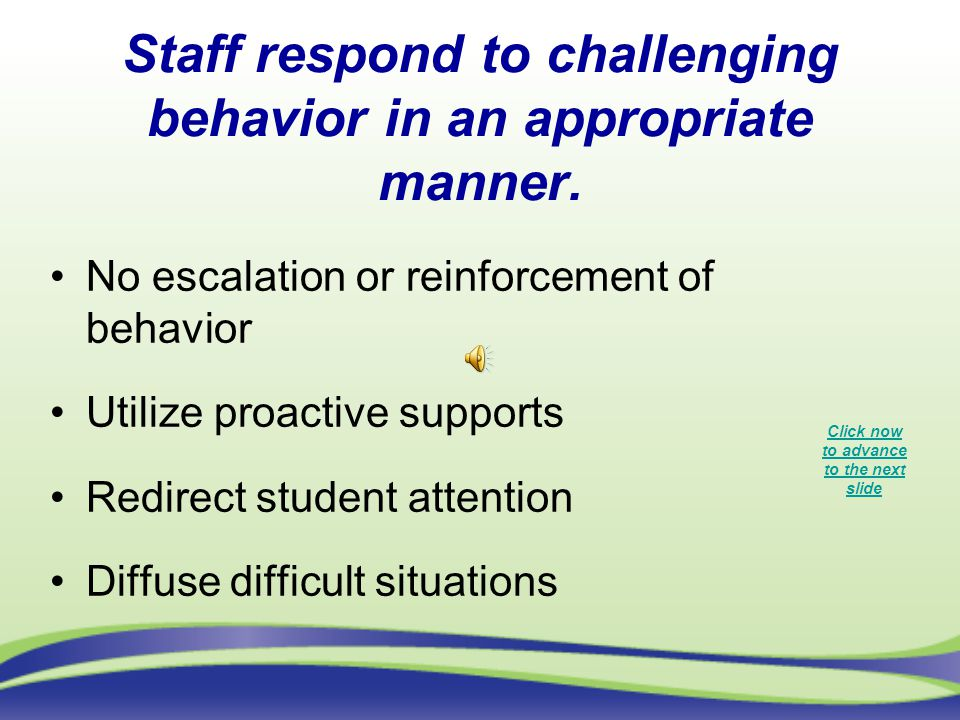 Staff respond to challenging behavior in an appropriate manner.