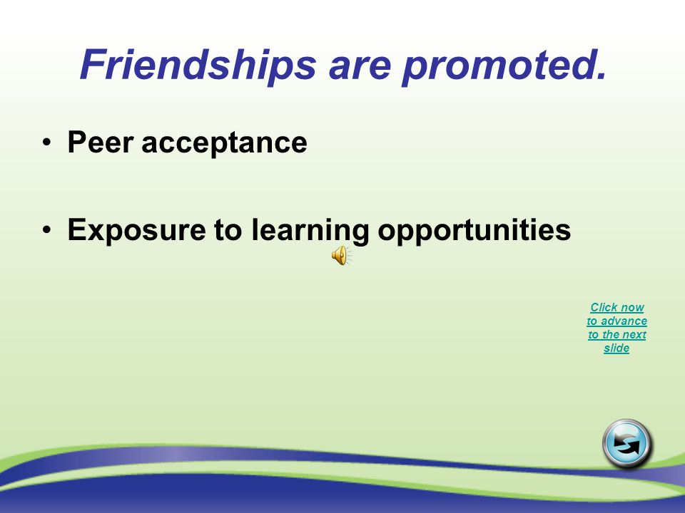 Friendships are promoted.