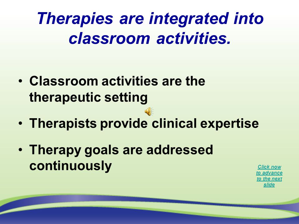 Therapies are integrated into classroom activities.
