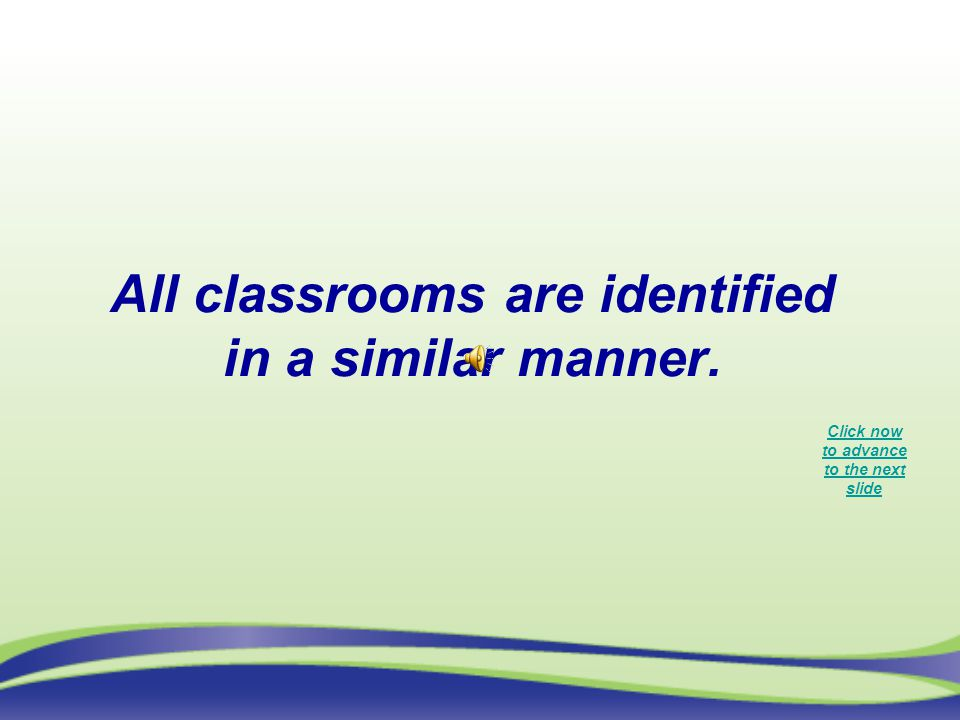 All classrooms are identified in a similar manner.