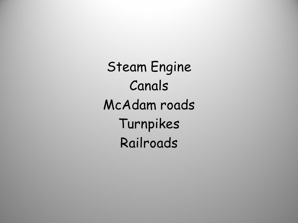 Steam Engine Canals McAdam roads Turnpikes Railroads