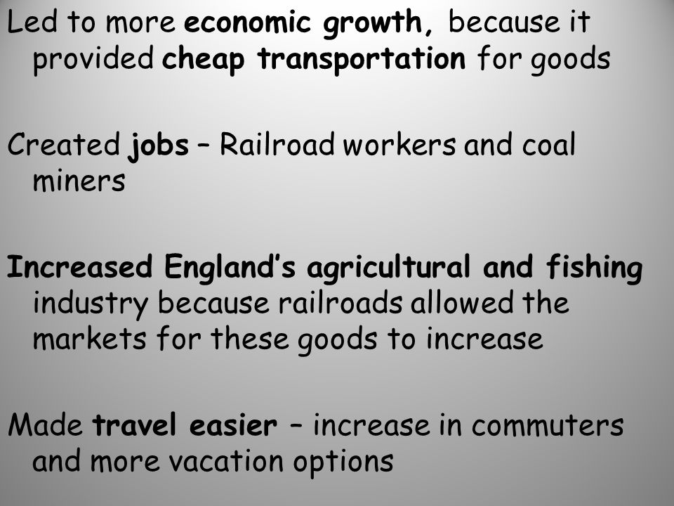 Led to more economic growth, because it provided cheap transportation for goods