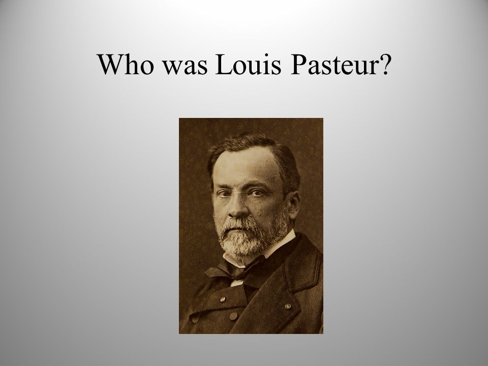 Who was Louis Pasteur