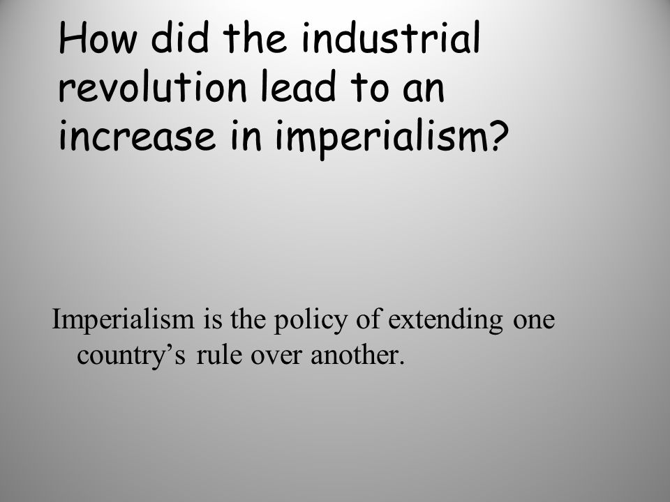 How did the industrial revolution lead to an increase in imperialism
