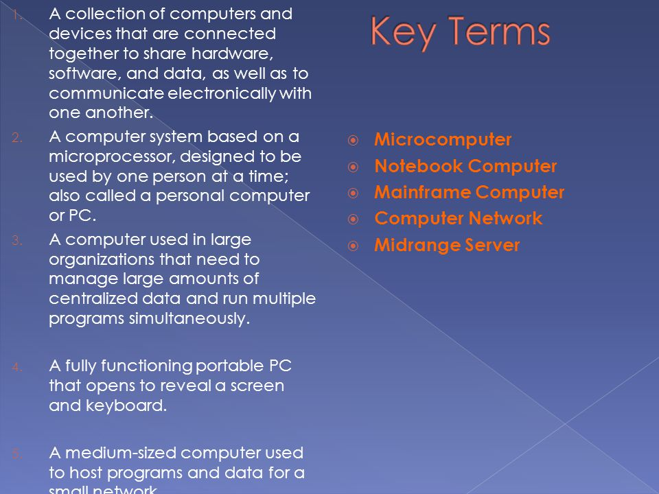 Key Terms Microcomputer Notebook Computer Mainframe Computer