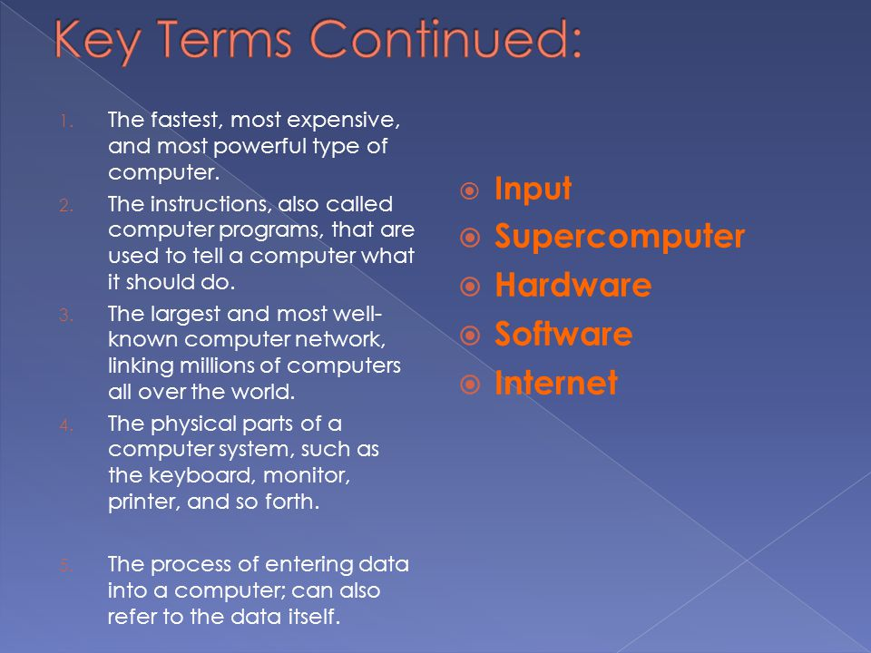 Key Terms Continued: Supercomputer Hardware Software Internet Input