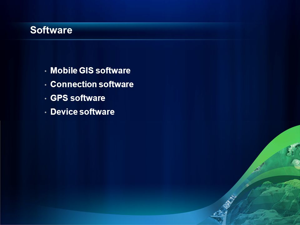 Software Mobile GIS software Connection software GPS software