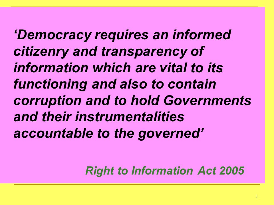 'Democracy requires an informed citizenry and transparency of information which are vital to its functioning and also to contain corruption and to hold Governments and their instrumentalities accountable to the governed'