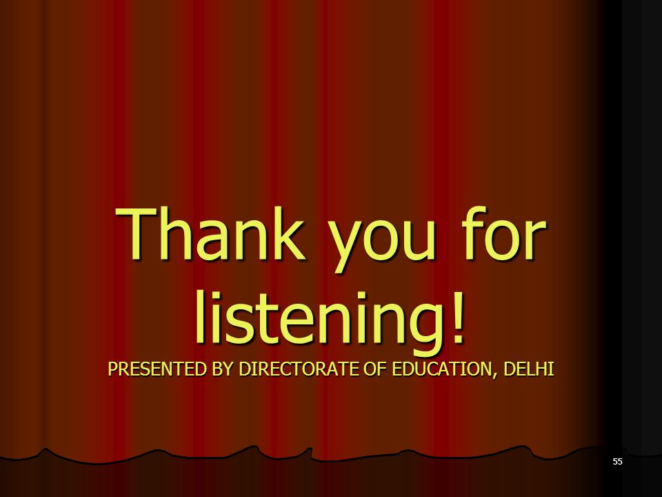 Thank you for listening! PRESENTED BY DIRECTORATE OF EDUCATION, DELHI