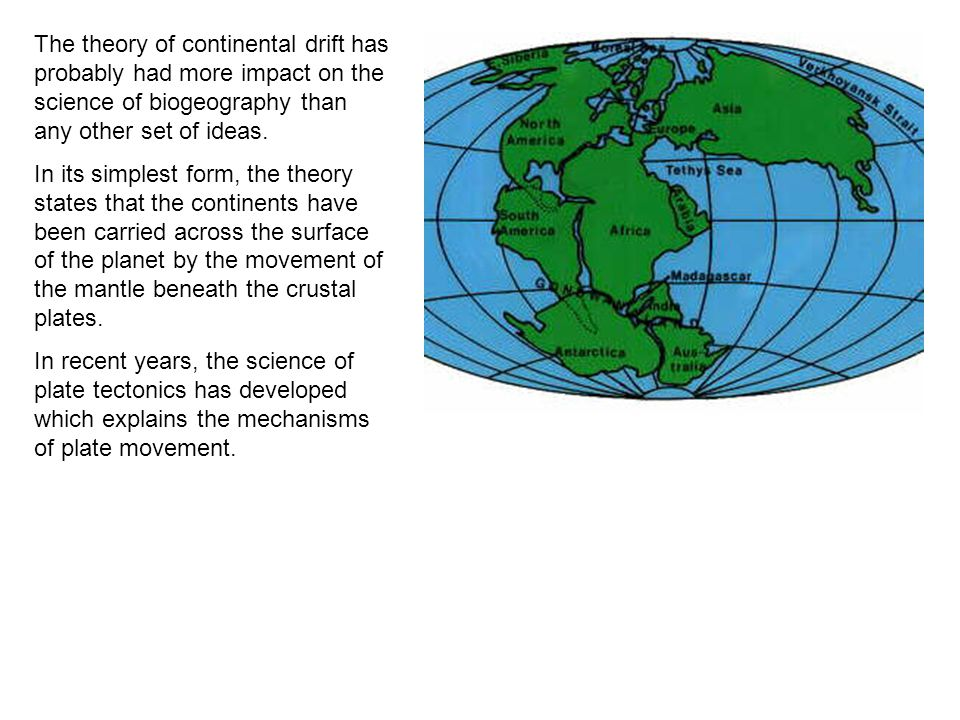 The theory of continental drift has probably had more impact on the science of biogeography than any other set of ideas.