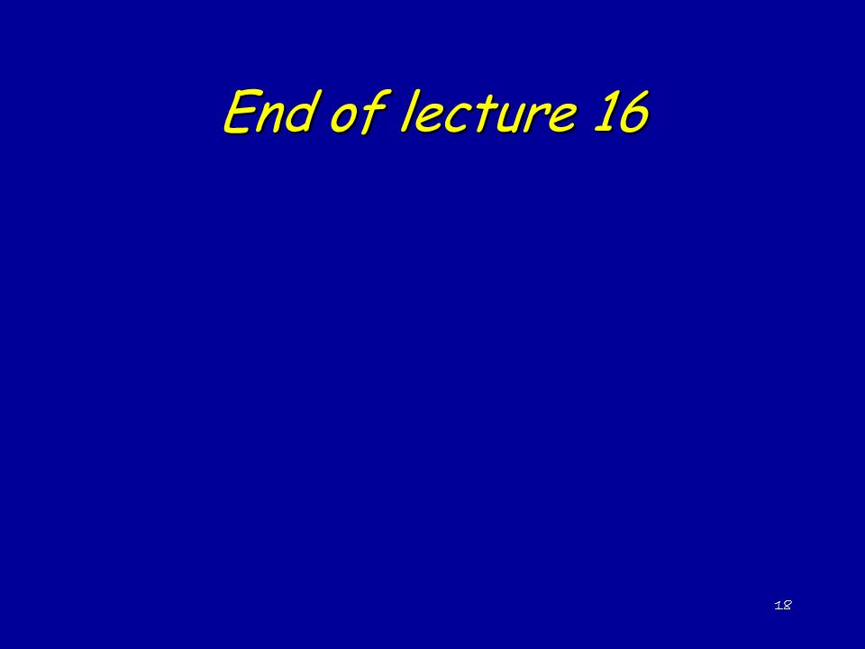 End of lecture 16