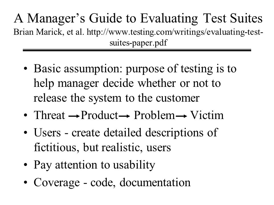 A Manager's Guide to Evaluating Test Suites Brian Marick, et al