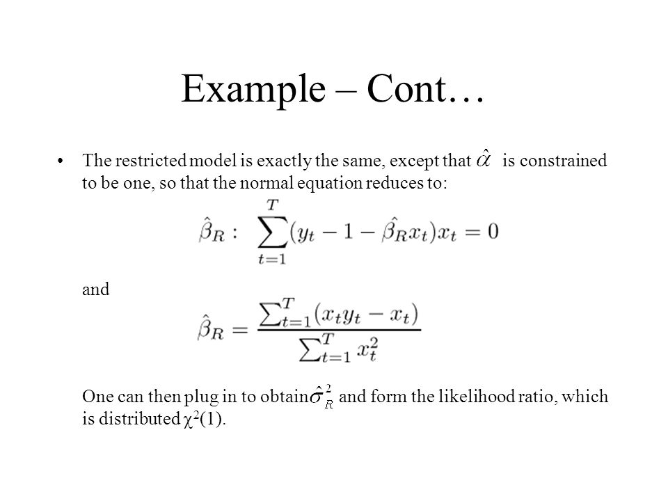 Example – Cont… The restricted model is exactly the same, except that is constrained to be one, so that the normal equation reduces to: