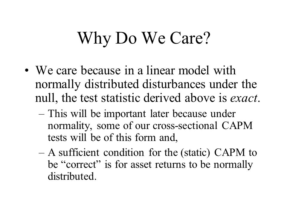 Why Do We Care We care because in a linear model with normally distributed disturbances under the null, the test statistic derived above is exact.