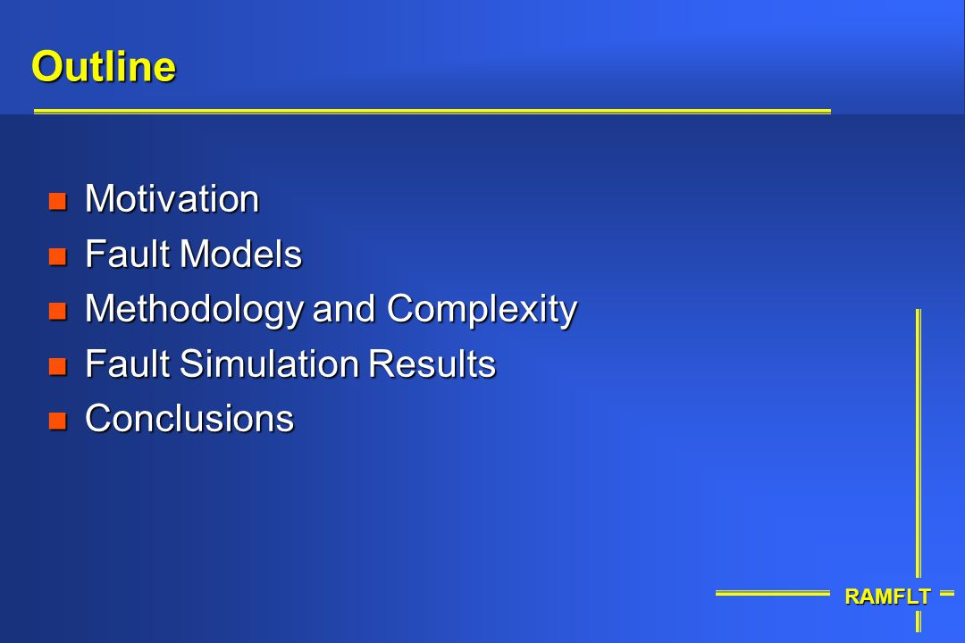 Outline Motivation Fault Models Methodology and Complexity
