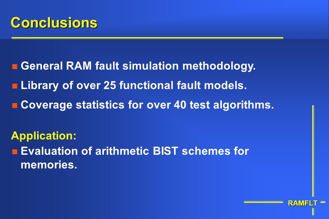 Conclusions General RAM fault simulation methodology.