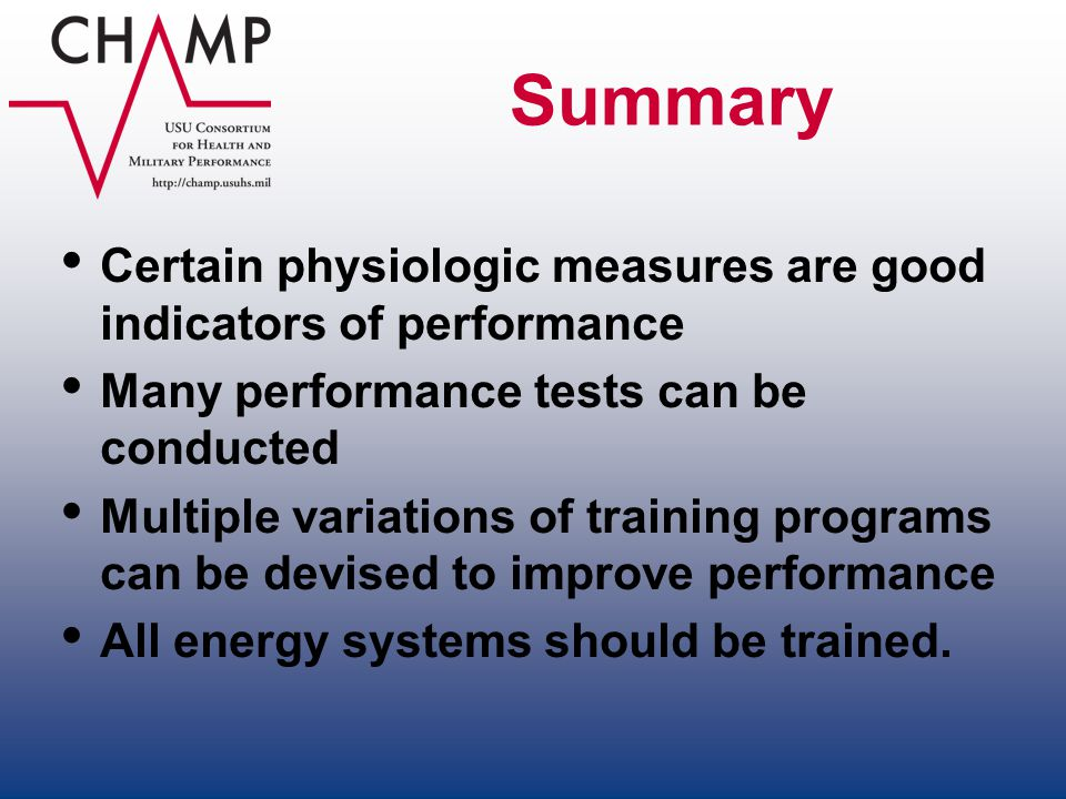 Summary Certain physiologic measures are good indicators of performance. Many performance tests can be conducted.