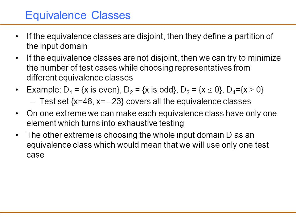 Equivalence Classes If the equivalence classes are disjoint, then they define a partition of the input domain.