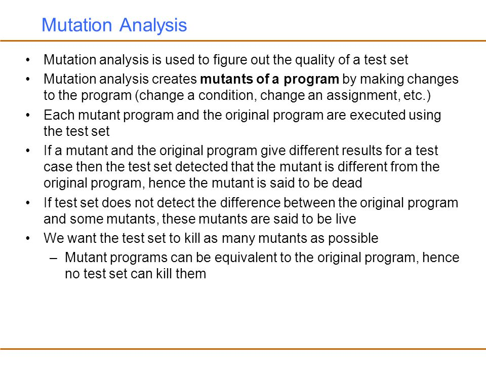 Mutation Analysis Mutation analysis is used to figure out the quality of a test set.