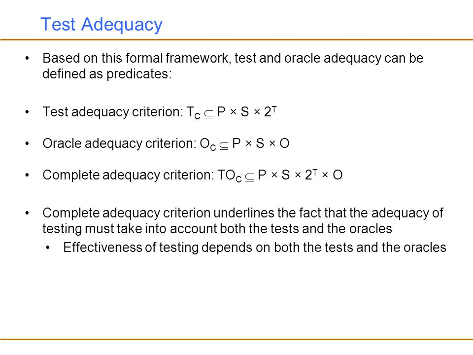 Test Adequacy Based on this formal framework, test and oracle adequacy can be defined as predicates: