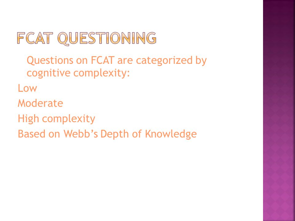 FCAT questioning Questions on FCAT are categorized by cognitive complexity: Low. Moderate. High complexity.