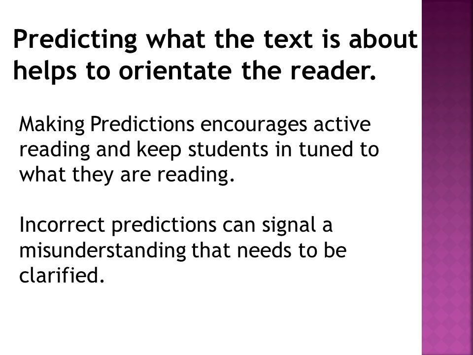 Predicting what the text is about helps to orientate the reader.