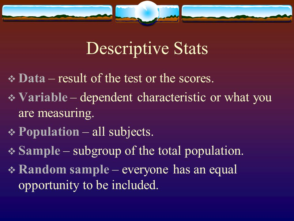 Descriptive Stats Data – result of the test or the scores.
