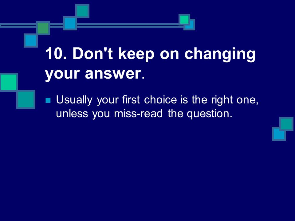 10. Don t keep on changing your answer.