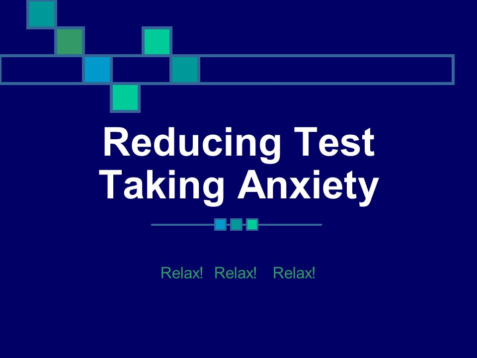 Reducing Test Taking Anxiety