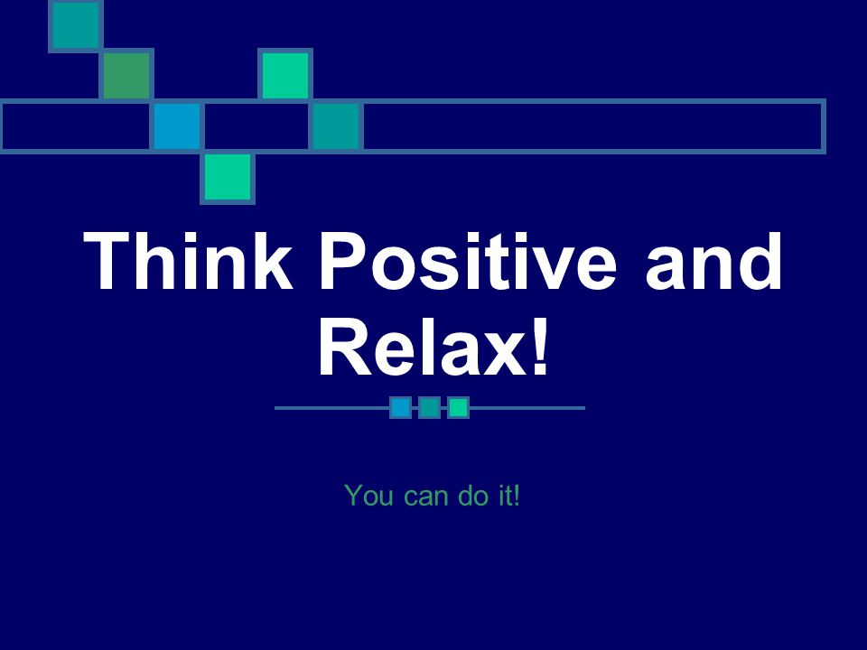 Think Positive and Relax!