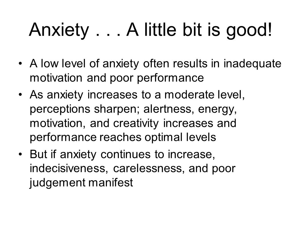 Anxiety . . . A little bit is good!