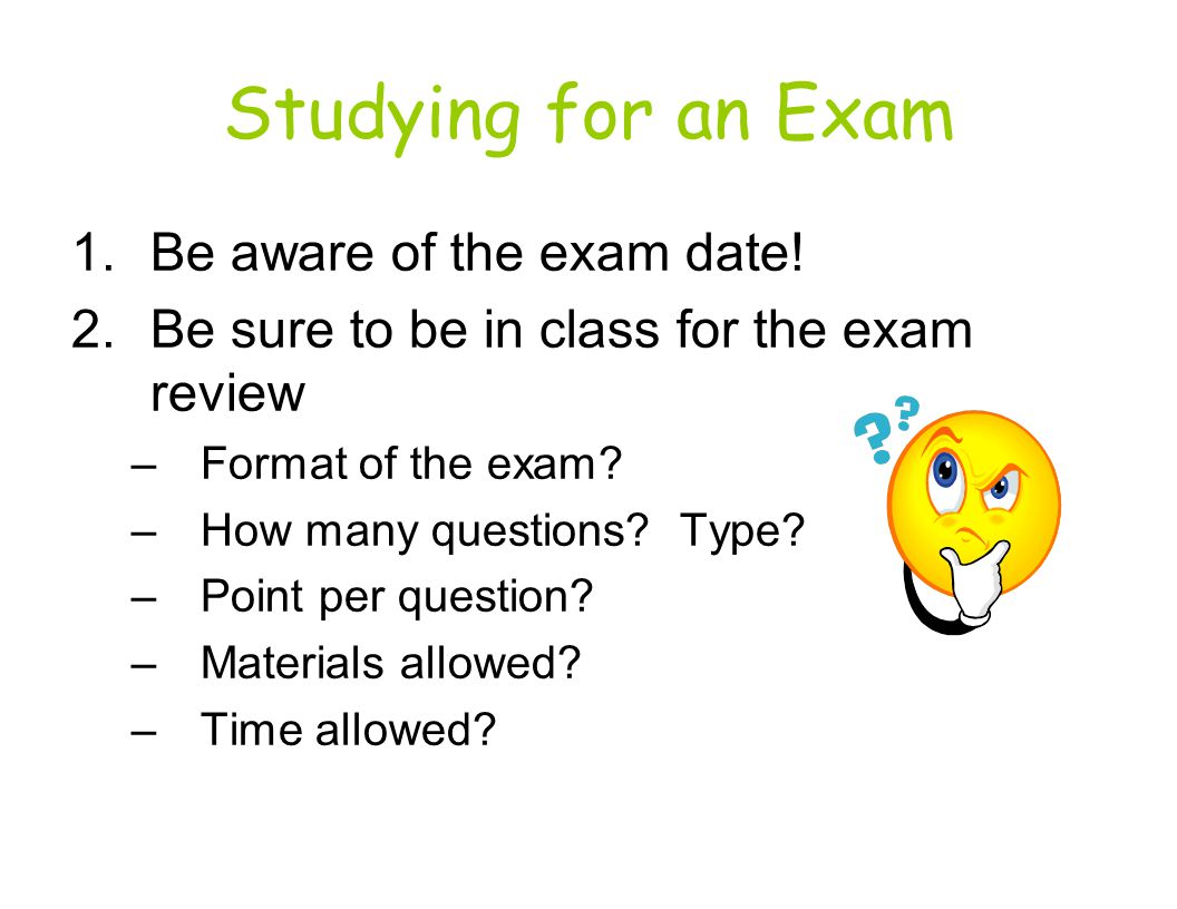 Studying for an Exam Be aware of the exam date!