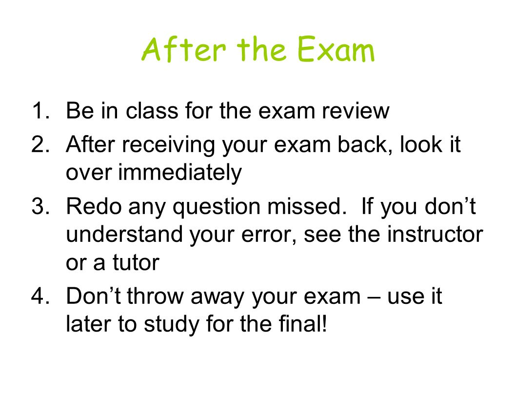 After the Exam Be in class for the exam review