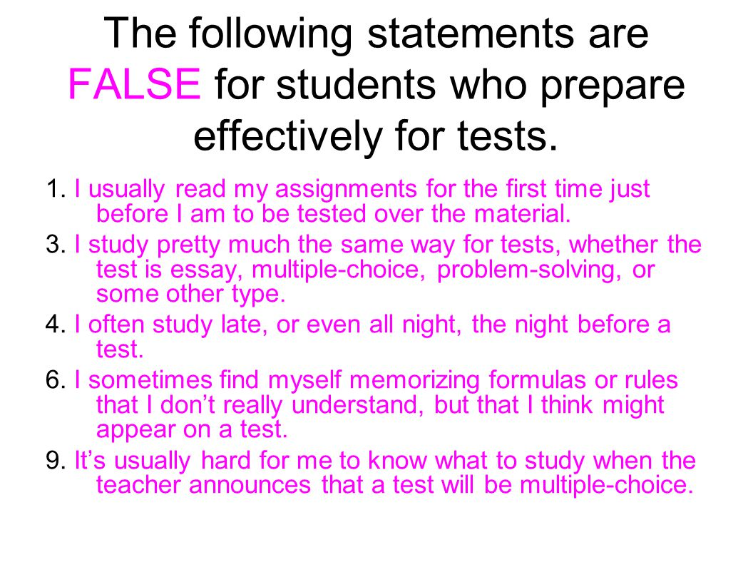 The following statements are FALSE for students who prepare effectively for tests.